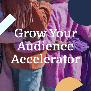 The Grow Your Audience Accelerator