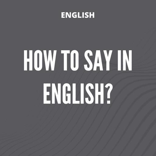 Como dizer em inglês?